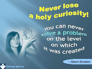Emfographics - Emotional Infographics: never lose a holy curiosity. Albert Einstein